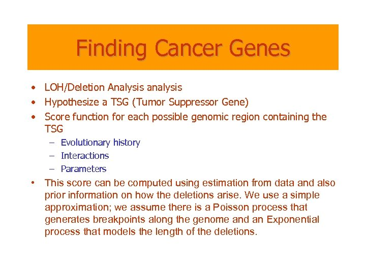 Finding Cancer Genes • LOH/Deletion Analysis analysis • Hypothesize a TSG (Tumor Suppressor Gene)
