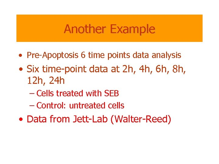 Another Example • Pre-Apoptosis 6 time points data analysis • Six time-point data at