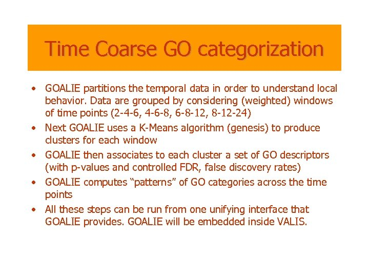 Time Coarse GO categorization • GOALIE partitions the temporal data in order to understand