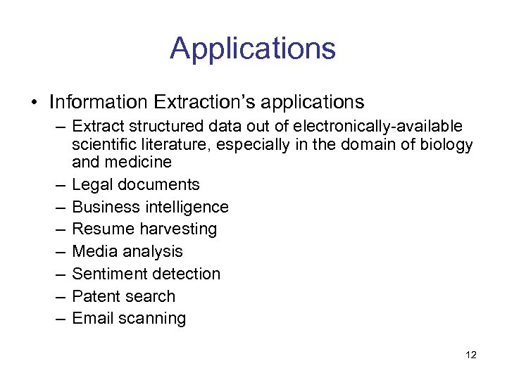 Applications • Information Extraction's applications – Extract structured data out of electronically-available scientific literature,