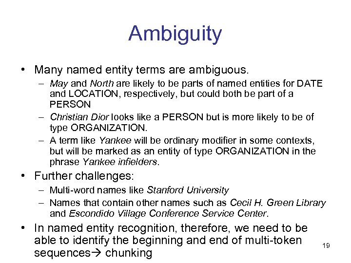 Ambiguity • Many named entity terms are ambiguous. – May and North are likely