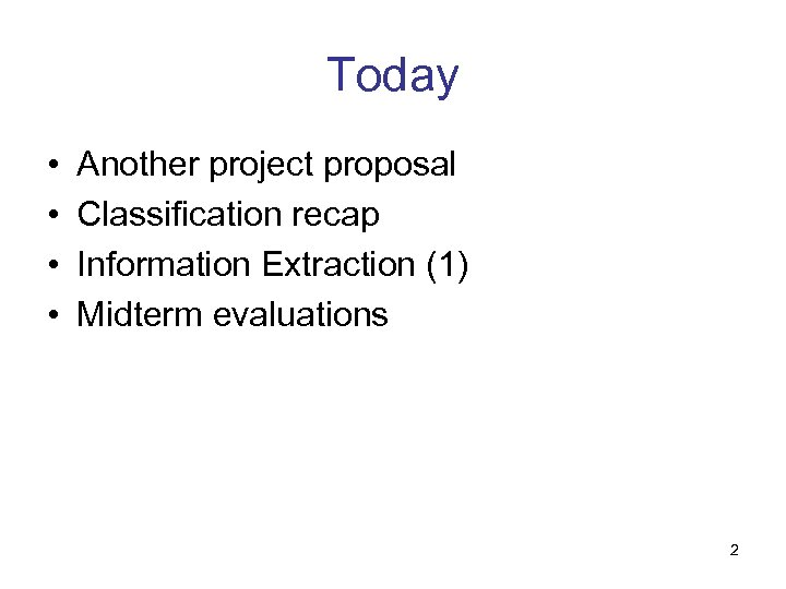 Today • • Another project proposal Classification recap Information Extraction (1) Midterm evaluations 2