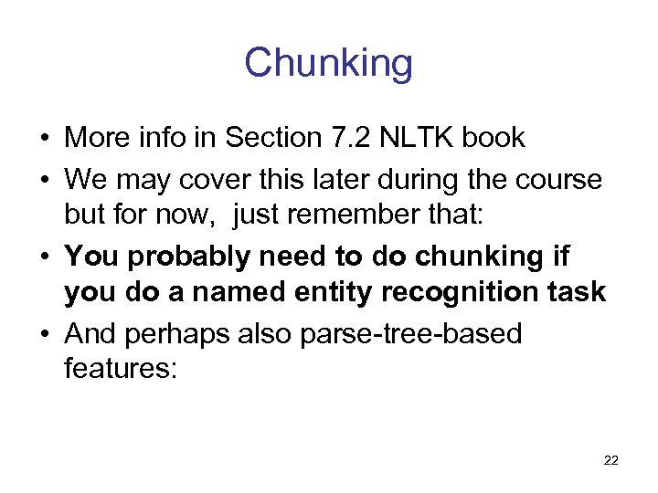 Chunking • More info in Section 7. 2 NLTK book • We may cover