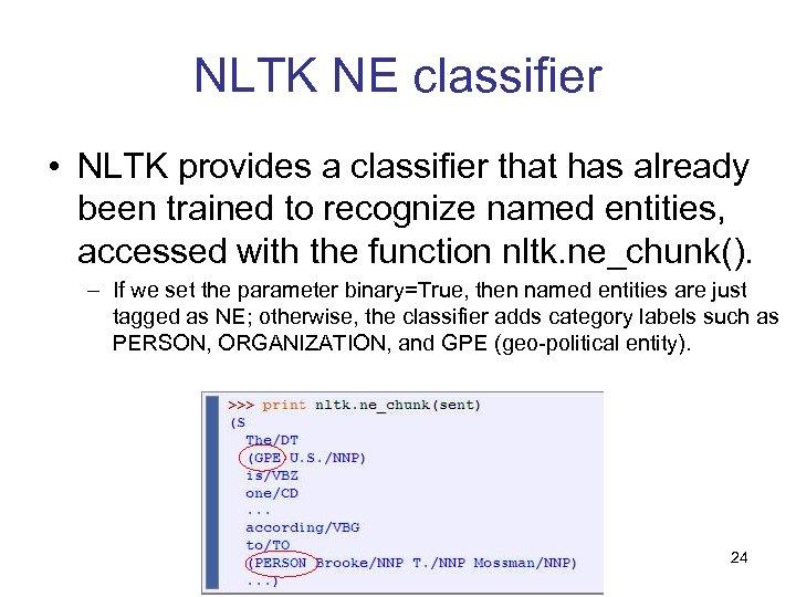 NLTK NE classifier • NLTK provides a classifier that has already been trained to