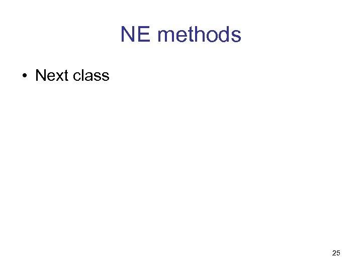 NE methods • Next class 25