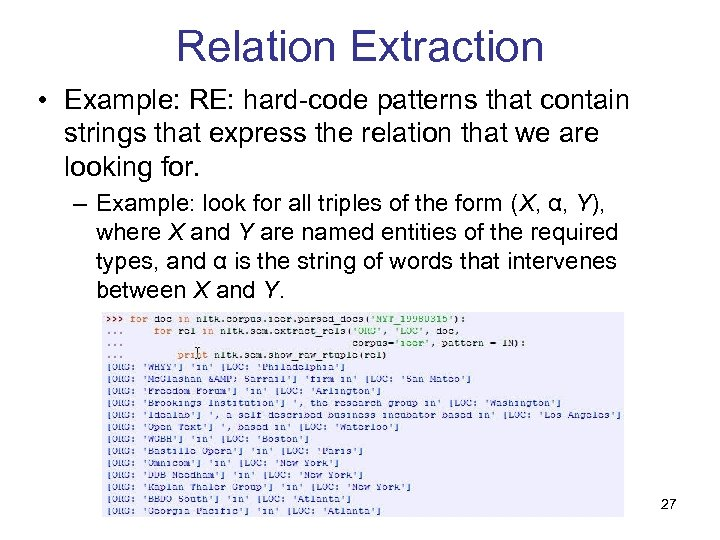 Relation Extraction • Example: RE: hard-code patterns that contain strings that express the relation