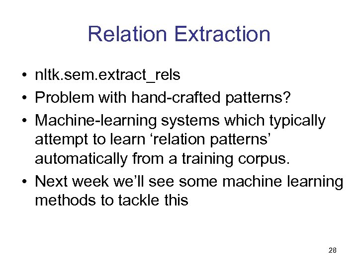 Relation Extraction • nltk. sem. extract_rels • Problem with hand-crafted patterns? • Machine-learning systems