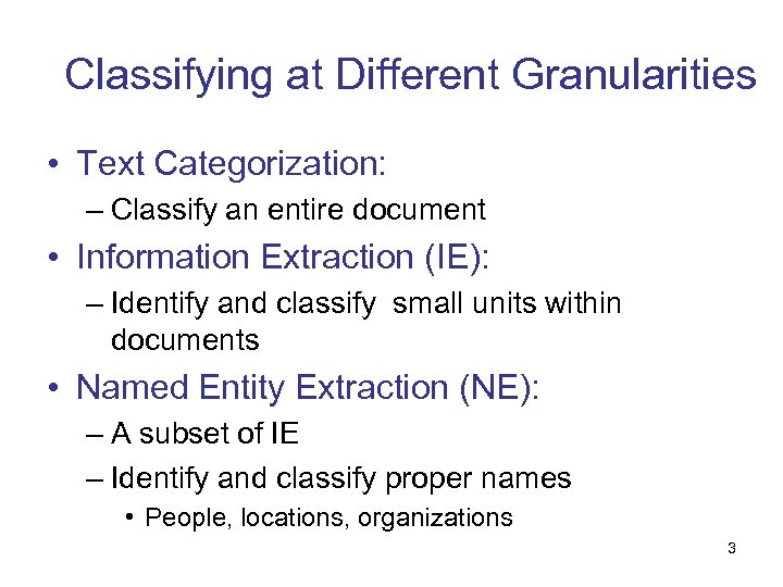 Classifying at Different Granularities • Text Categorization: – Classify an entire document • Information