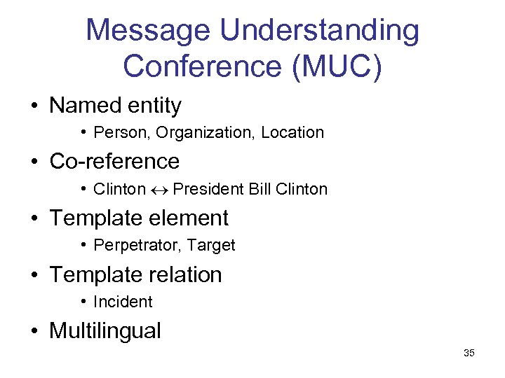 Message Understanding Conference (MUC) • Named entity • Person, Organization, Location • Co-reference •