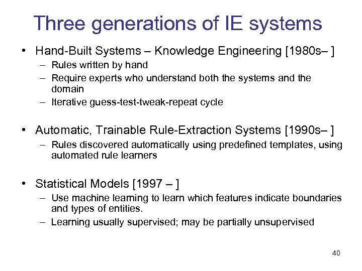 Three generations of IE systems • Hand-Built Systems – Knowledge Engineering [1980 s– ]