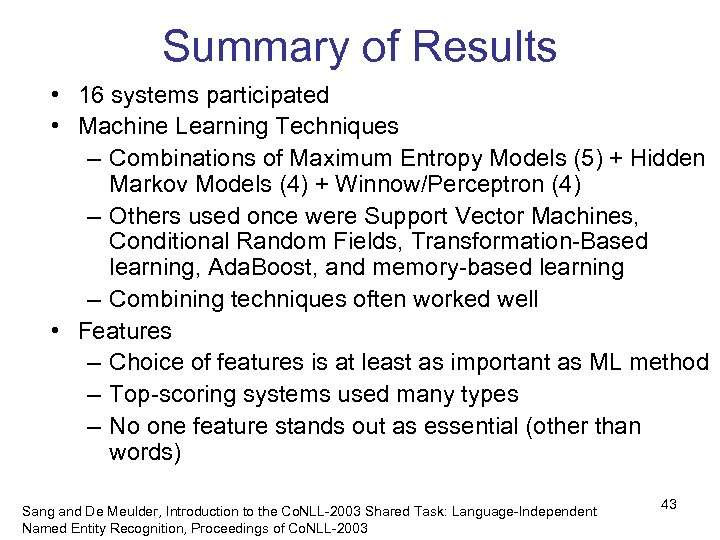 Summary of Results • 16 systems participated • Machine Learning Techniques – Combinations of