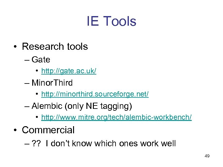 IE Tools • Research tools – Gate • http: //gate. ac. uk/ – Minor.