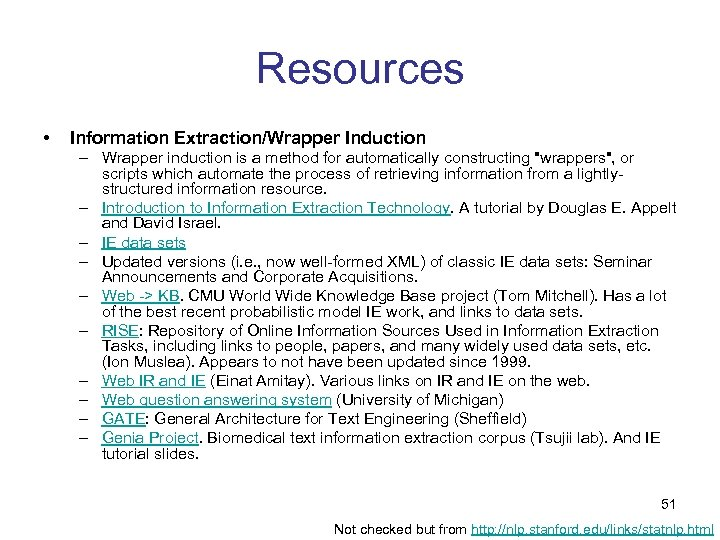 Resources • Information Extraction/Wrapper Induction – Wrapper induction is a method for automatically constructing