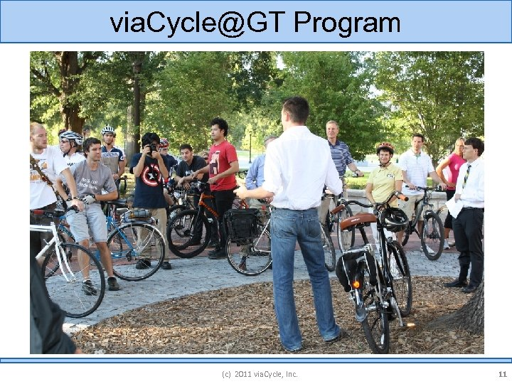 via. Cycle@GT Program (c) 2011 via. Cycle, Inc. 11