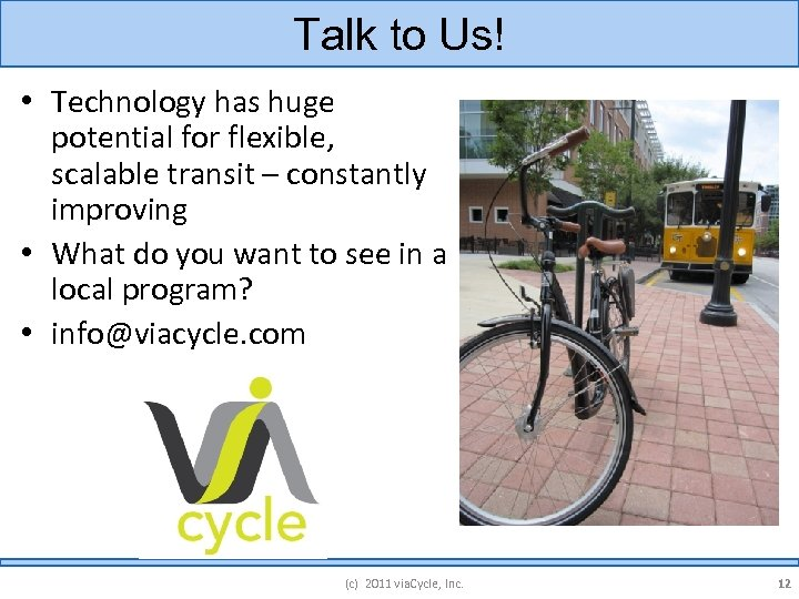 Talk to Us! • Technology has huge potential for flexible, scalable transit – constantly