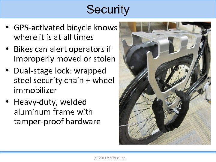 Security • GPS-activated bicycle knows where it is at all times • Bikes can