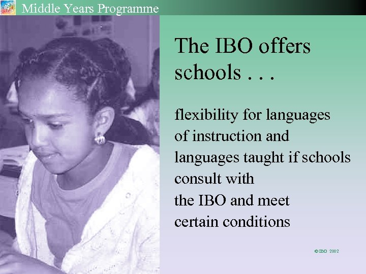 Middle Years Programme The IBO offers schools. . . flexibility for languages of instruction