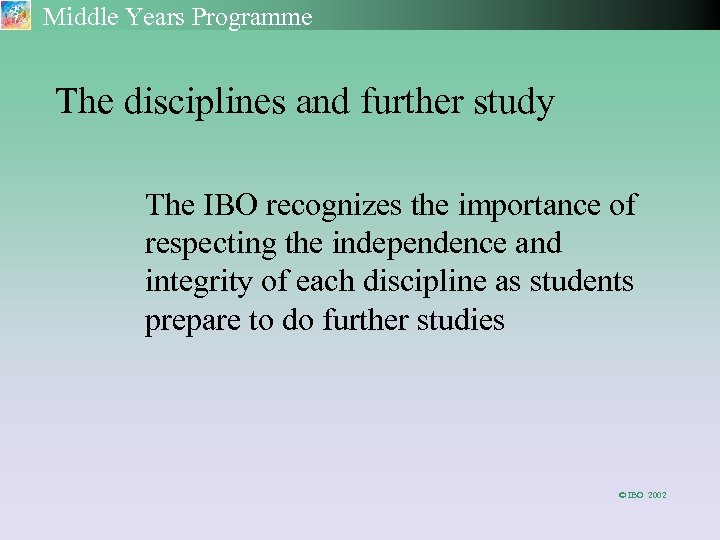 Middle Years Programme The disciplines and further study The IBO recognizes the importance of