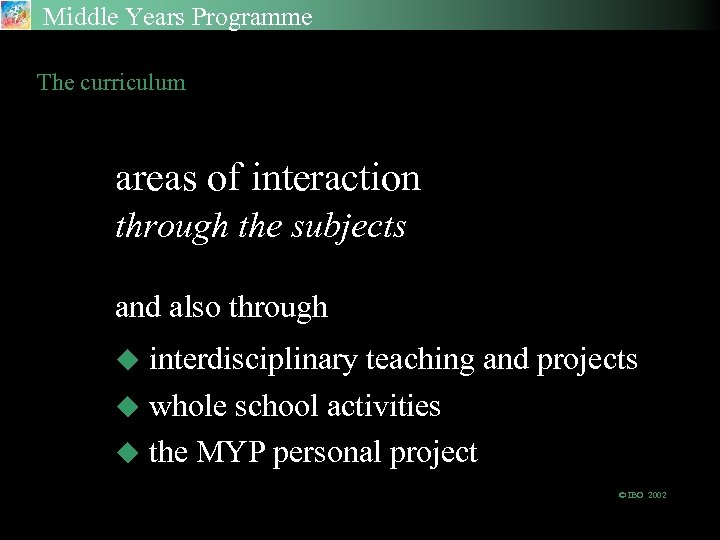 Middle Years Programme The curriculum areas of interaction through the subjects and also through