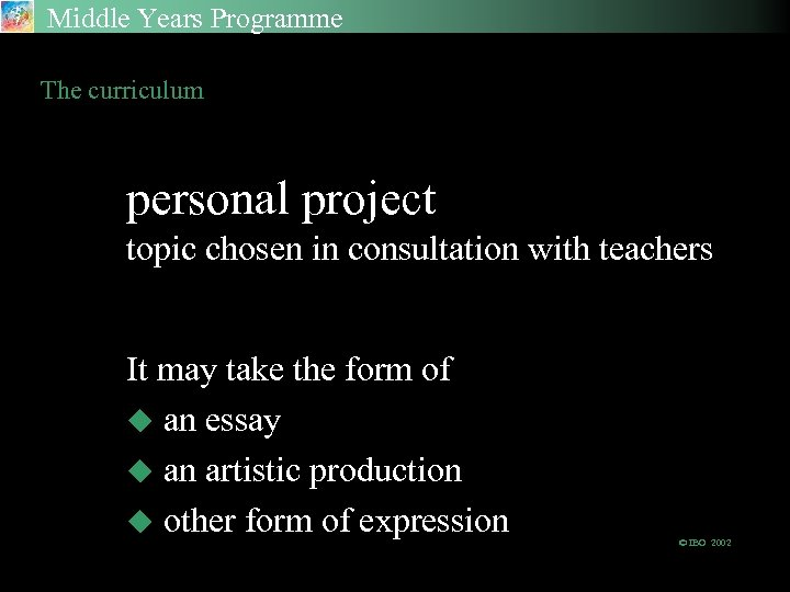 Middle Years Programme The curriculum personal project topic chosen in consultation with teachers It