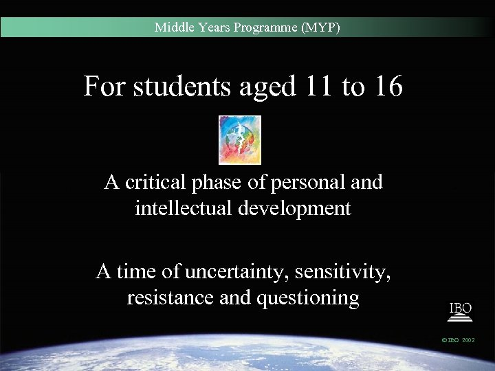 Middle Years Programme (MYP) For students aged 11 to 16 A critical phase of