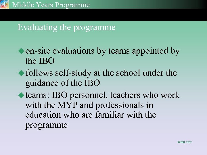 Middle Years Programme Evaluating the programme u on-site evaluations by teams appointed by the