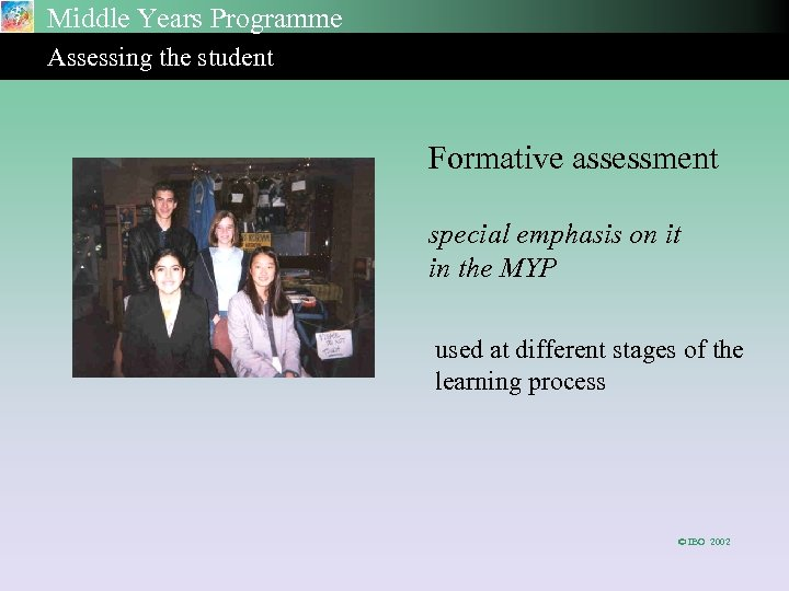 Middle Years Programme Assessing the student Formative assessment special emphasis on it in the