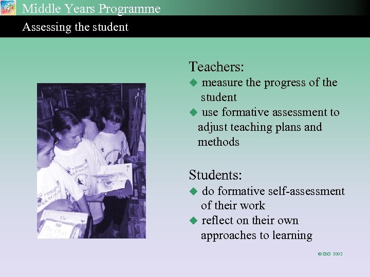 Middle Years Programme Assessing the student Teachers: measure the progress of the student u