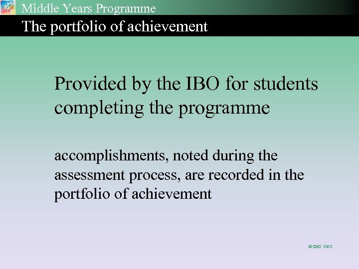 Middle Years Programme The portfolio of achievement Provided by the IBO for students completing