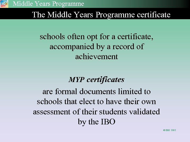 Middle Years Programme The Middle Years Programme certificate schools often opt for a certificate,