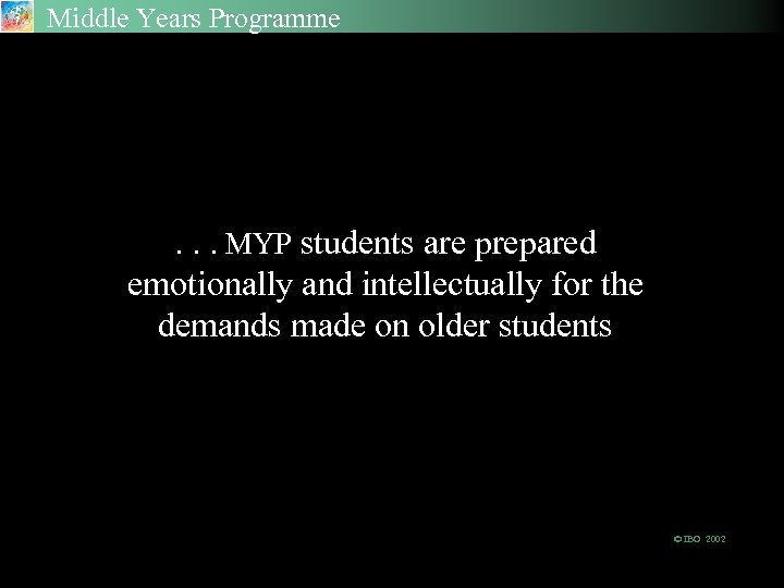 Middle Years Programme . . . MYP students are prepared emotionally and intellectually for