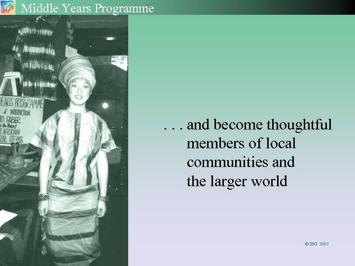 Middle Years Programme . . . and become thoughtful members of local communities and
