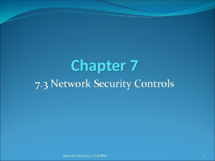 Chapter 7 7. 3 Network Security Controls Network Security / G. Steffen 1