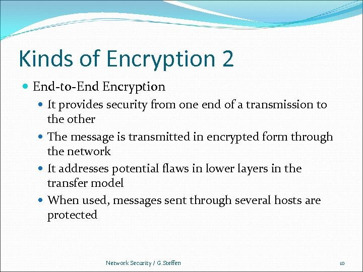 Kinds of Encryption 2 End-to-End Encryption It provides security from one end of a