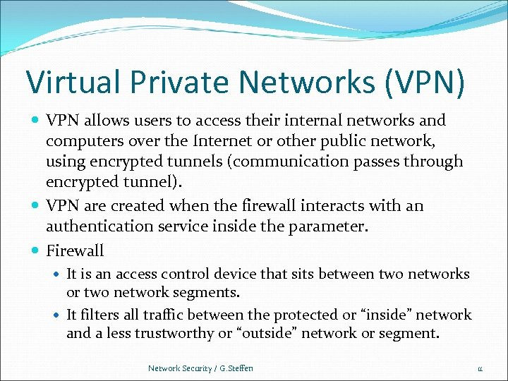 Virtual Private Networks (VPN) VPN allows users to access their internal networks and computers