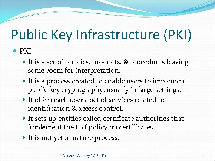 Public Key Infrastructure (PKI) PKI It is a set of policies, products, & procedures