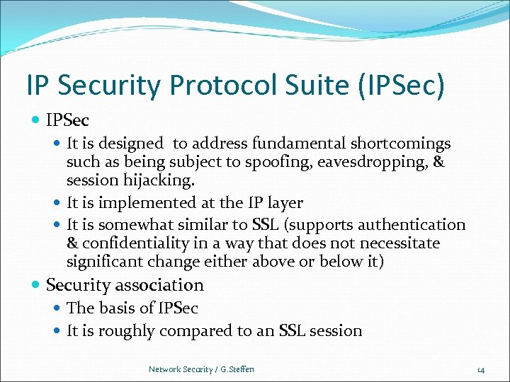 IP Security Protocol Suite (IPSec) IPSec It is designed to address fundamental shortcomings such