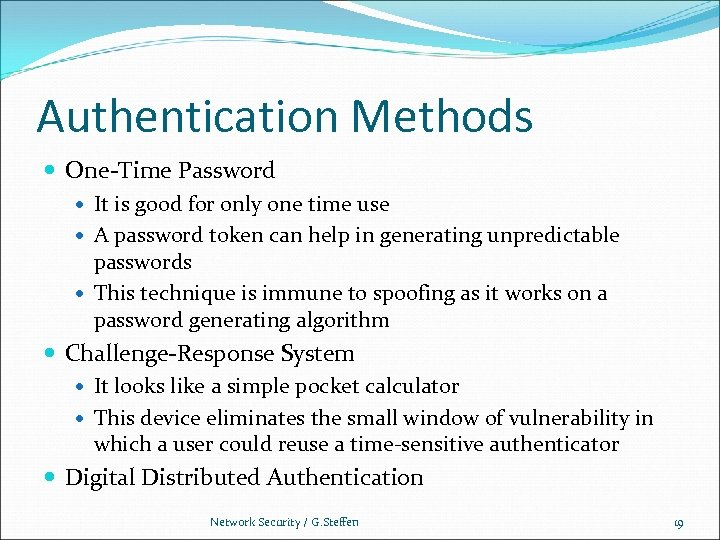 Authentication Methods One-Time Password It is good for only one time use A password