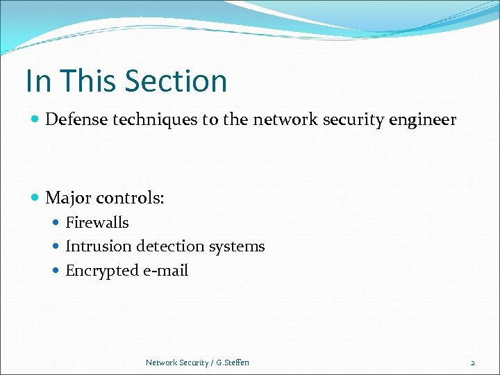 In This Section Defense techniques to the network security engineer Major controls: Firewalls Intrusion