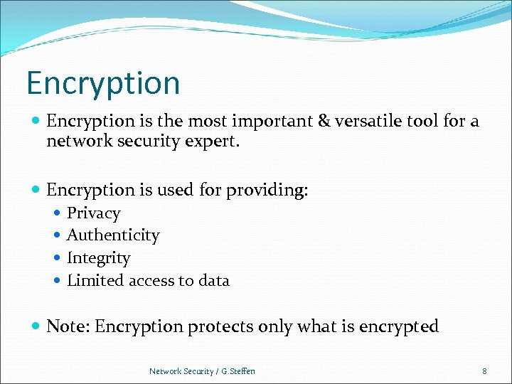 Encryption is the most important & versatile tool for a network security expert. Encryption