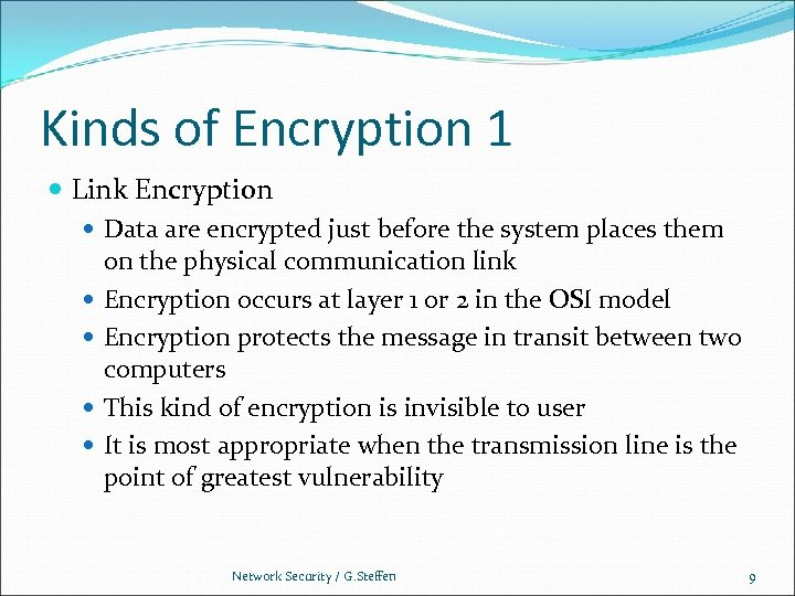Kinds of Encryption 1 Link Encryption Data are encrypted just before the system places
