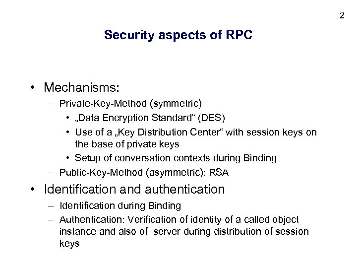 "2 Security aspects of RPC • Mechanisms: – Private-Key-Method (symmetric) • ""Data Encryption Standard"""