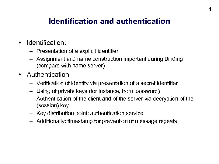 4 Identification and authentication • Identification: – Presentation of a explicit identifier – Assignment