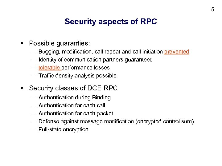 5 Security aspects of RPC • Possible guaranties: – – Bugging, modification, call repeat