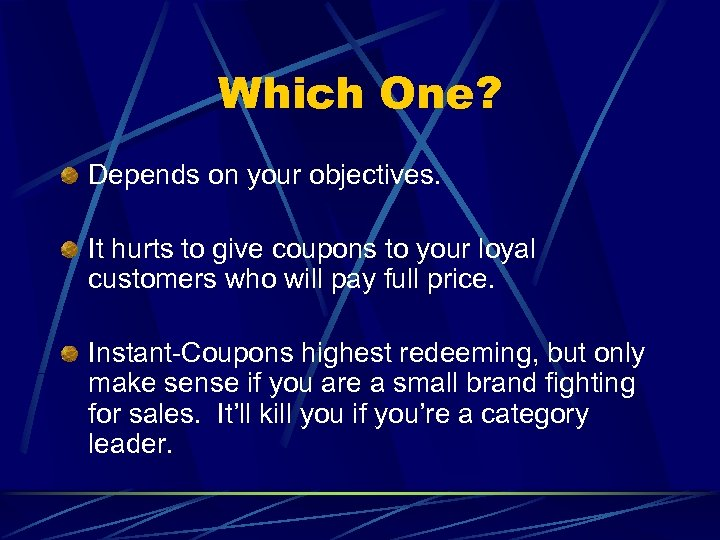 Which One? Depends on your objectives. It hurts to give coupons to your loyal