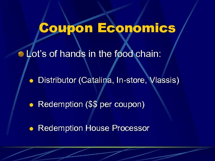 Coupon Economics Lot's of hands in the food chain: l Distributor (Catalina, In-store, Vlassis)