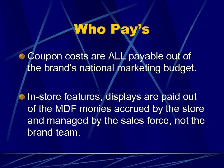 Who Pay's Coupon costs are ALL payable out of the brand's national marketing budget.