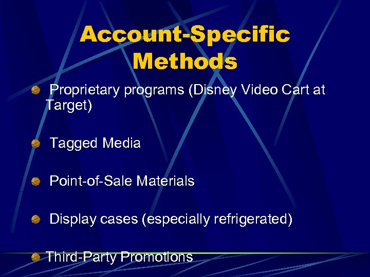 Account-Specific Methods Proprietary programs (Disney Video Cart at Target) Tagged Media Point-of-Sale Materials Display
