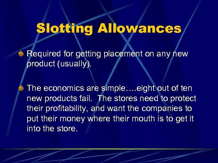 Slotting Allowances Required for getting placement on any new product (usually). The economics are