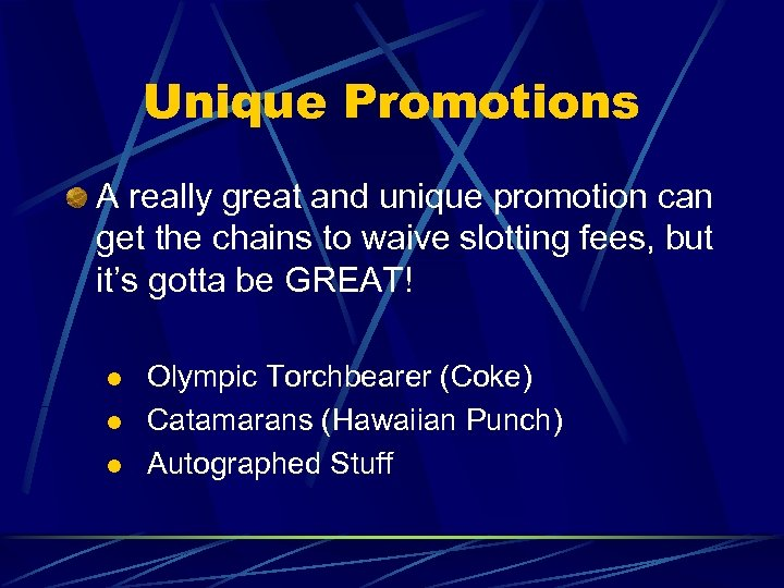 Unique Promotions A really great and unique promotion can get the chains to waive